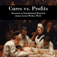 "Hallmarks and Principles of Translational Research Success: Free Chapter from the Book ""Cures vs. Profits"""